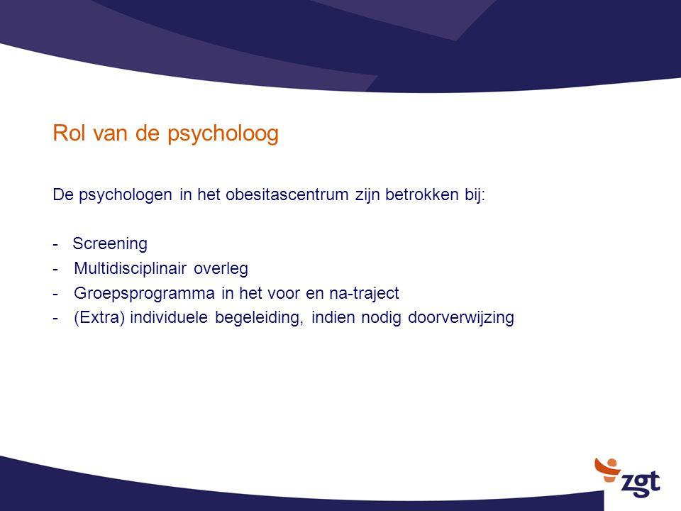 Rol van de psycholoog De psychologen in het obesitascentrum zijn betrokken bij: - Screening. Multidisciplinair overleg.