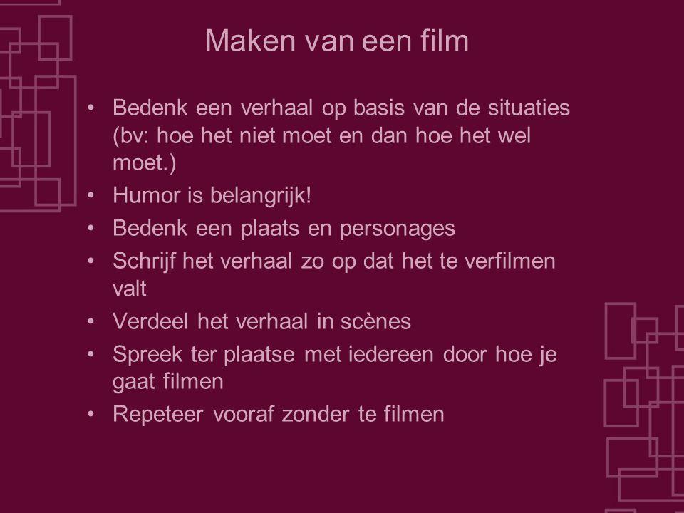 Maken van een film Bedenk een verhaal op basis van de situaties (bv: hoe het niet moet en dan hoe het wel moet.)