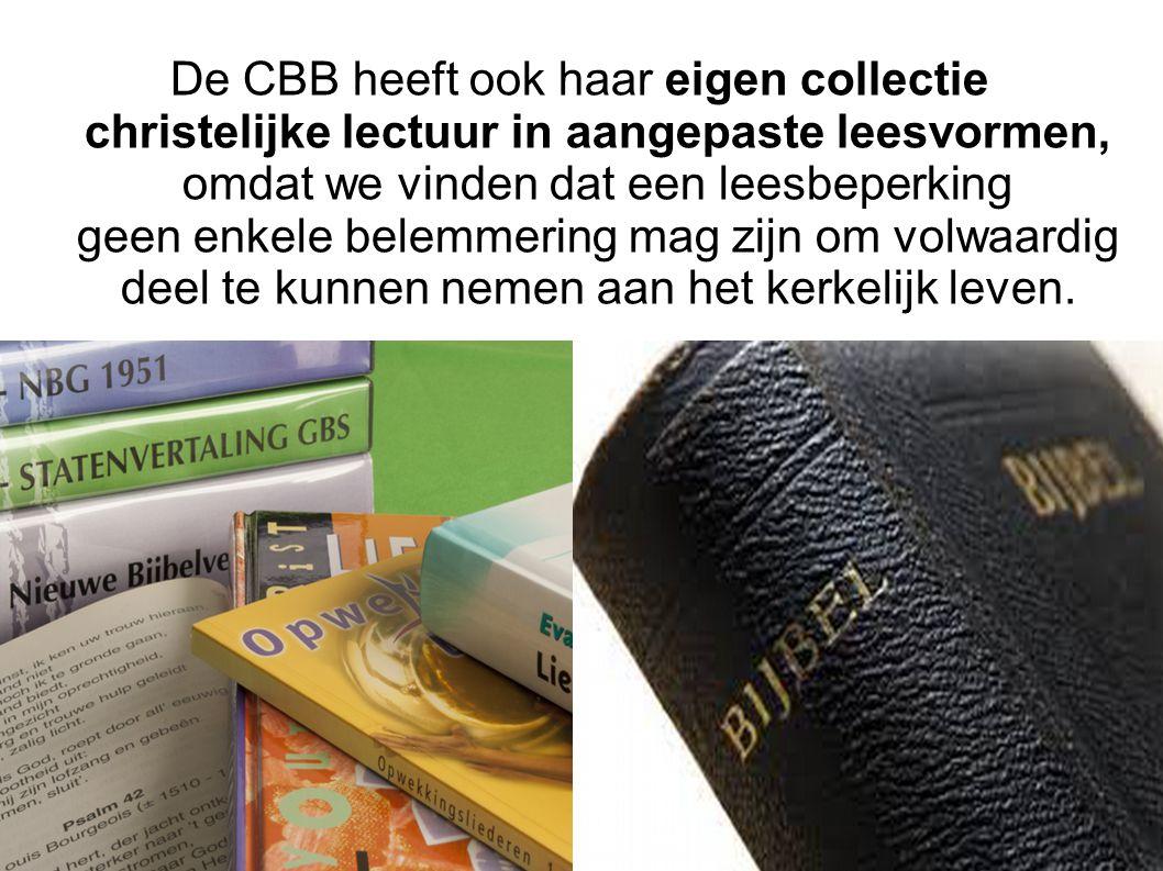 De CBB heeft ook haar eigen collectie christelijke lectuur in aangepaste leesvormen, omdat we vinden dat een leesbeperking geen enkele belemmering mag zijn om volwaardig deel te kunnen nemen aan het kerkelijk leven.
