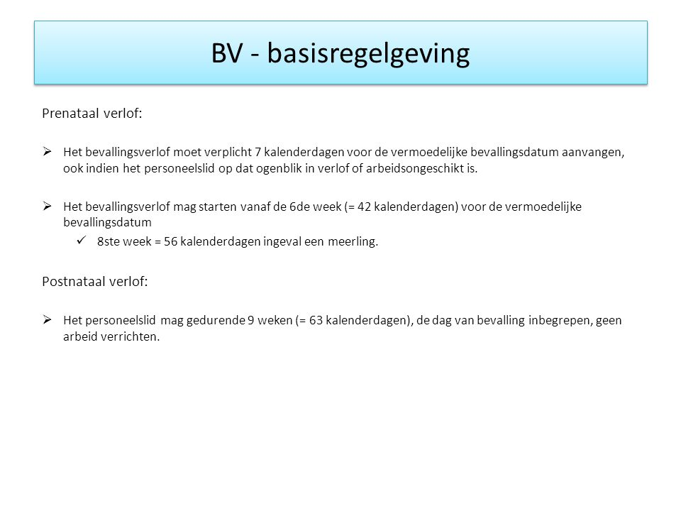BV - basisregelgeving Prenataal verlof: Postnataal verlof: