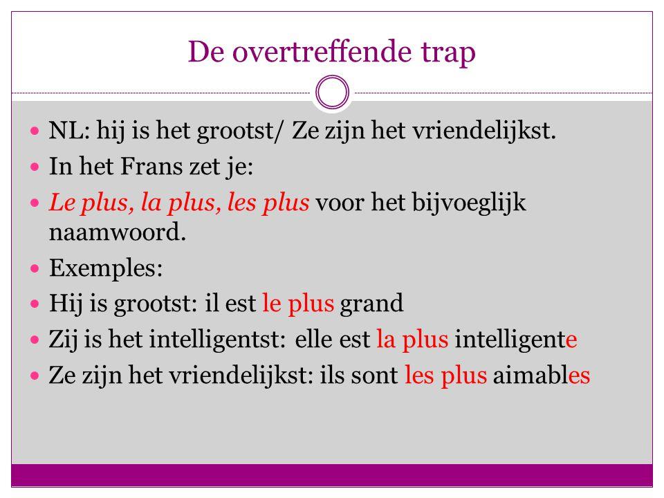 De overtreffende trap NL: hij is het grootst/ Ze zijn het vriendelijkst. In het Frans zet je: