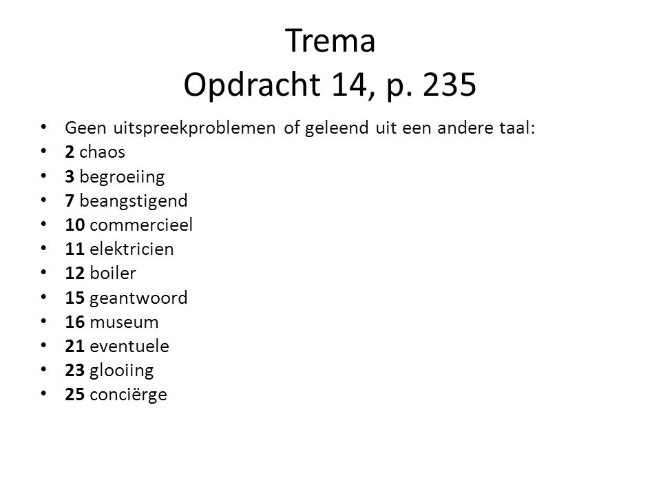 Trema Opdracht 14, p. 235 Geen uitspreekproblemen of geleend uit een andere taal: 2 chaos. 3 begroeiing.