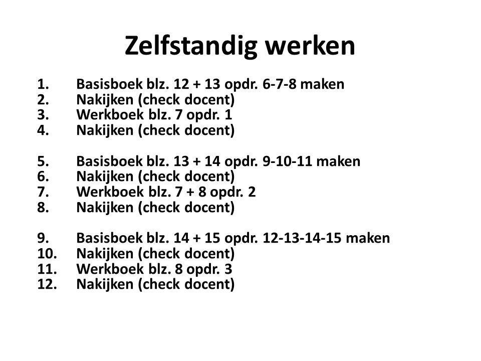 Zelfstandig werken Basisboek blz. 12 + 13 opdr. 6-7-8 maken