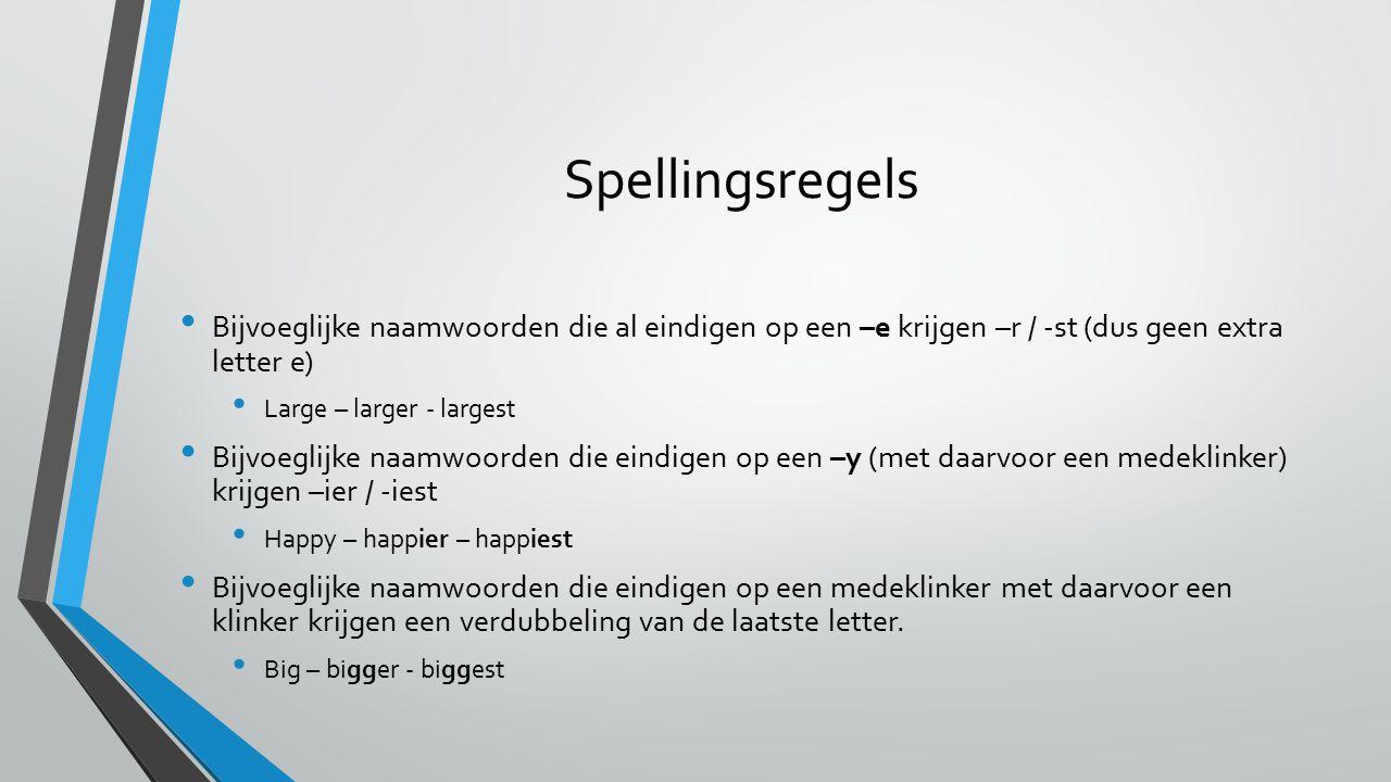 Spellingsregels Bijvoeglijke naamwoorden die al eindigen op een –e krijgen –r / -st (dus geen extra letter e)