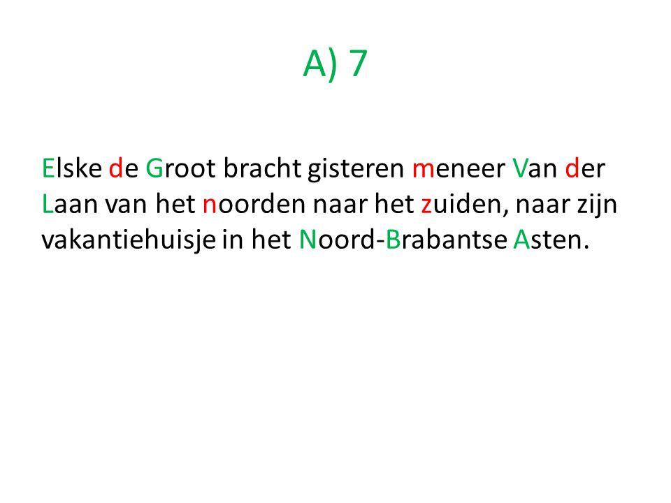 A) 7 Elske de Groot bracht gisteren meneer Van der Laan van het noorden naar het zuiden, naar zijn vakantiehuisje in het Noord-Brabantse Asten.