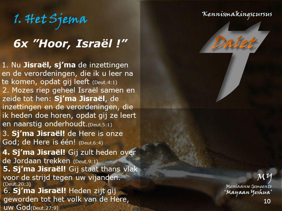 6x Hoor, Israël ! 1. Nu Jisraël, sj'ma de inzettingen en de verordeningen, die ik u leer na te komen, opdat gij leeft (Deut.4:1)