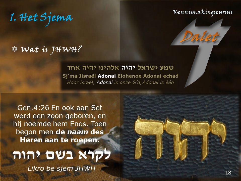 Gen. 4:26 En ook aan Set werd een zoon geboren, en hij noemde hem Enos