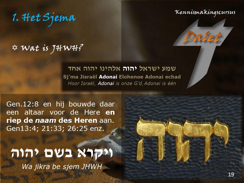 Gen.12:8 en hij bouwde daar een altaar voor de Here en riep de naam des Heren aan.