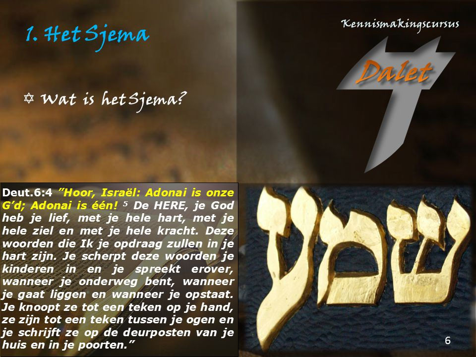 Deut. 6:4 Hoor, Israël: Adonai is onze G'd; Adonai is één