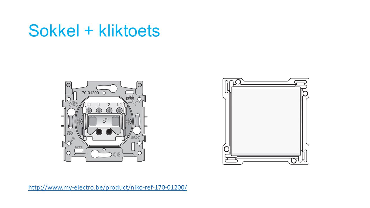 Sokkel + kliktoets http://www.my-electro.be/product/niko-ref-170-01200/