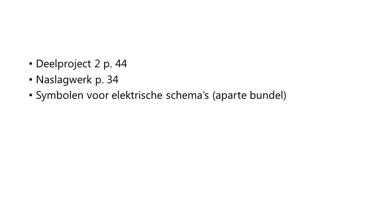 Deelproject 2 p. 44 Naslagwerk p. 34 Symbolen voor elektrische schema's (aparte bundel)