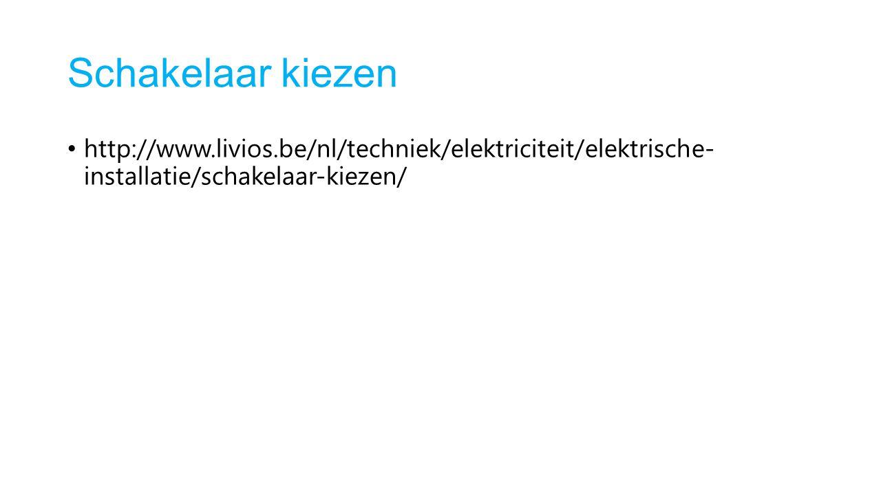 Schakelaar kiezen http://www.livios.be/nl/techniek/elektriciteit/elektrische- installatie/schakelaar-kiezen/