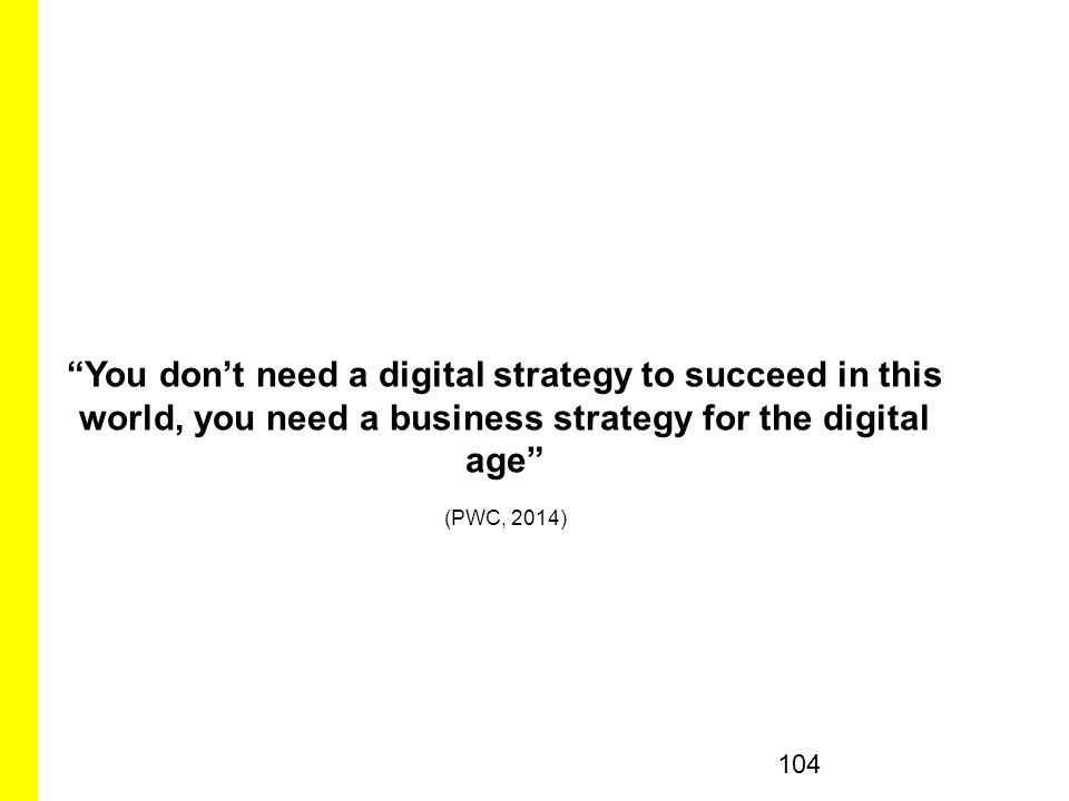 You don't need a digital strategy to succeed in this world, you need a business strategy for the digital age