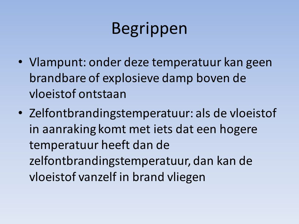 Begrippen Vlampunt: onder deze temperatuur kan geen brandbare of explosieve damp boven de vloeistof ontstaan.