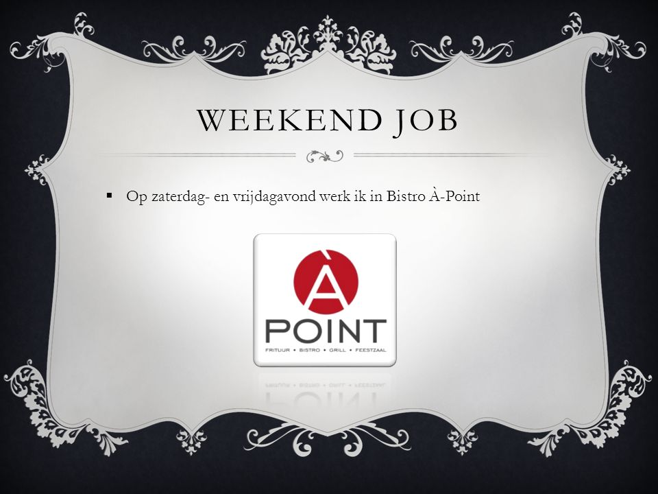 Weekend job Op zaterdag- en vrijdagavond werk ik in Bistro À-Point