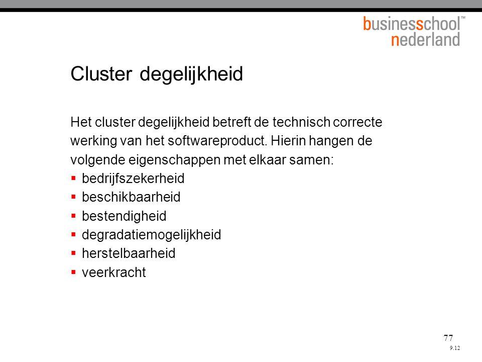 Cluster degelijkheid Het cluster degelijkheid betreft de technisch correcte. werking van het softwareproduct. Hierin hangen de.