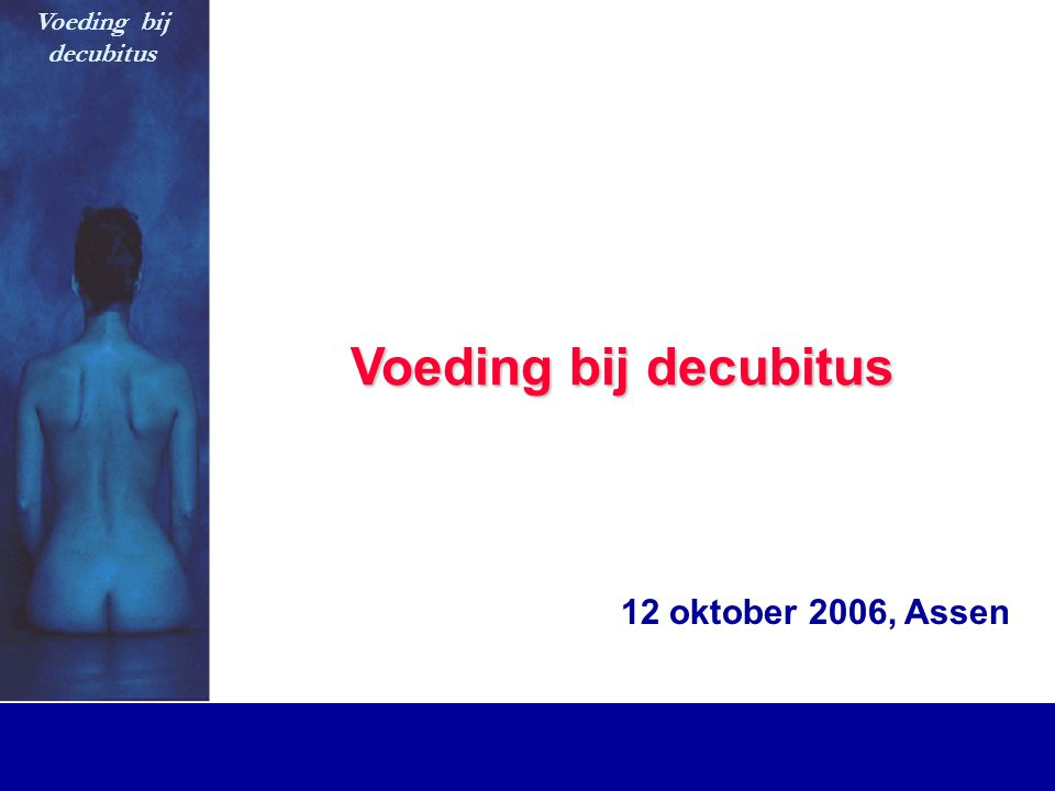 Voeding bij decubitus Voeding bij decubitus 12 oktober 2006, Assen