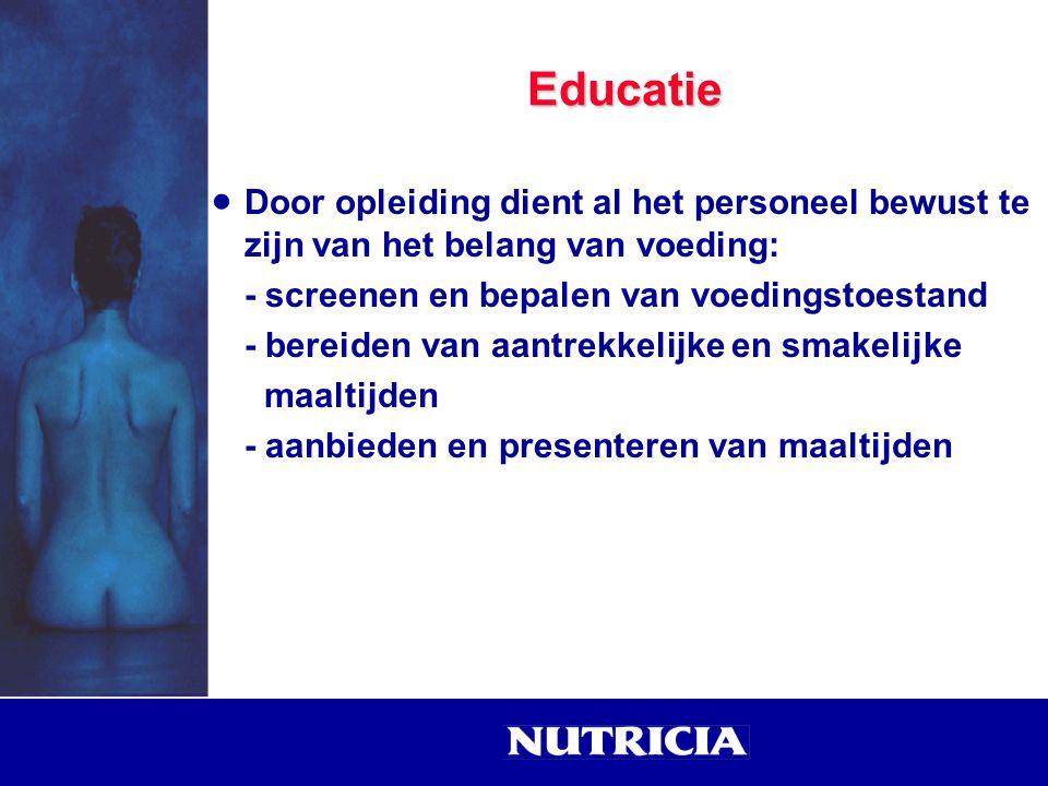 Educatie Door opleiding dient al het personeel bewust te zijn van het belang van voeding: - screenen en bepalen van voedingstoestand.
