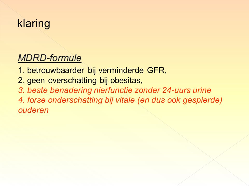 klaring MDRD-formule 1. betrouwbaarder bij verminderde GFR,