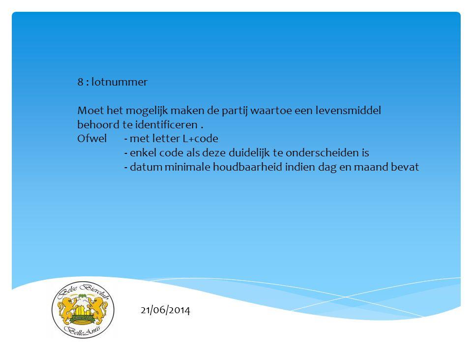 8 : lotnummer Moet het mogelijk maken de partij waartoe een levensmiddel behoord te identificeren .