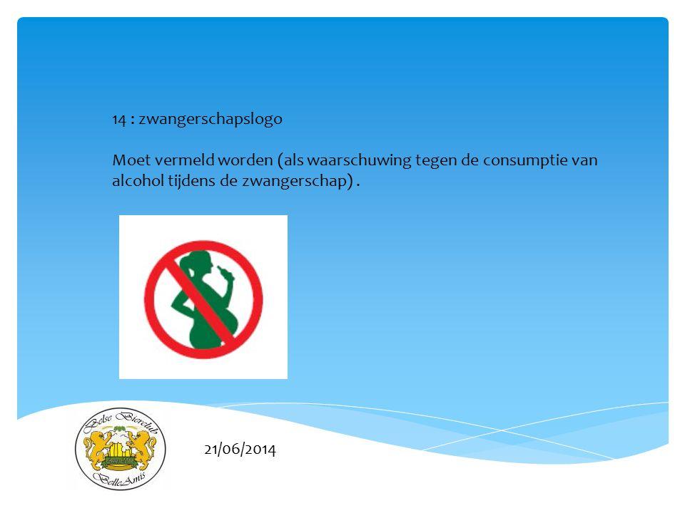 14 : zwangerschapslogo Moet vermeld worden (als waarschuwing tegen de consumptie van alcohol tijdens de zwangerschap) .