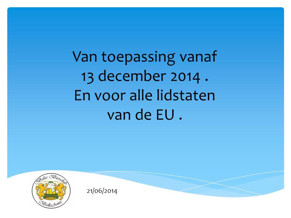 Van toepassing vanaf 13 december 2014 . En voor alle lidstaten