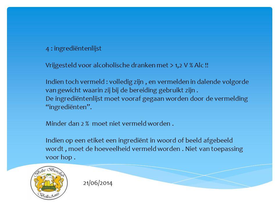 4 : ingrediëntenlijst Vrijgesteld voor alcoholische dranken met > 1,2 V % Alc !!
