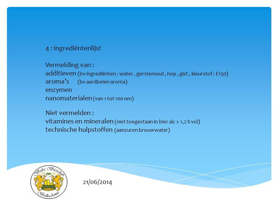 4 : ingrediëntenlijst Vermelding van : additieven (bv ingrediënten : water , gerstemout , hop , gist , kleurstof : E150)