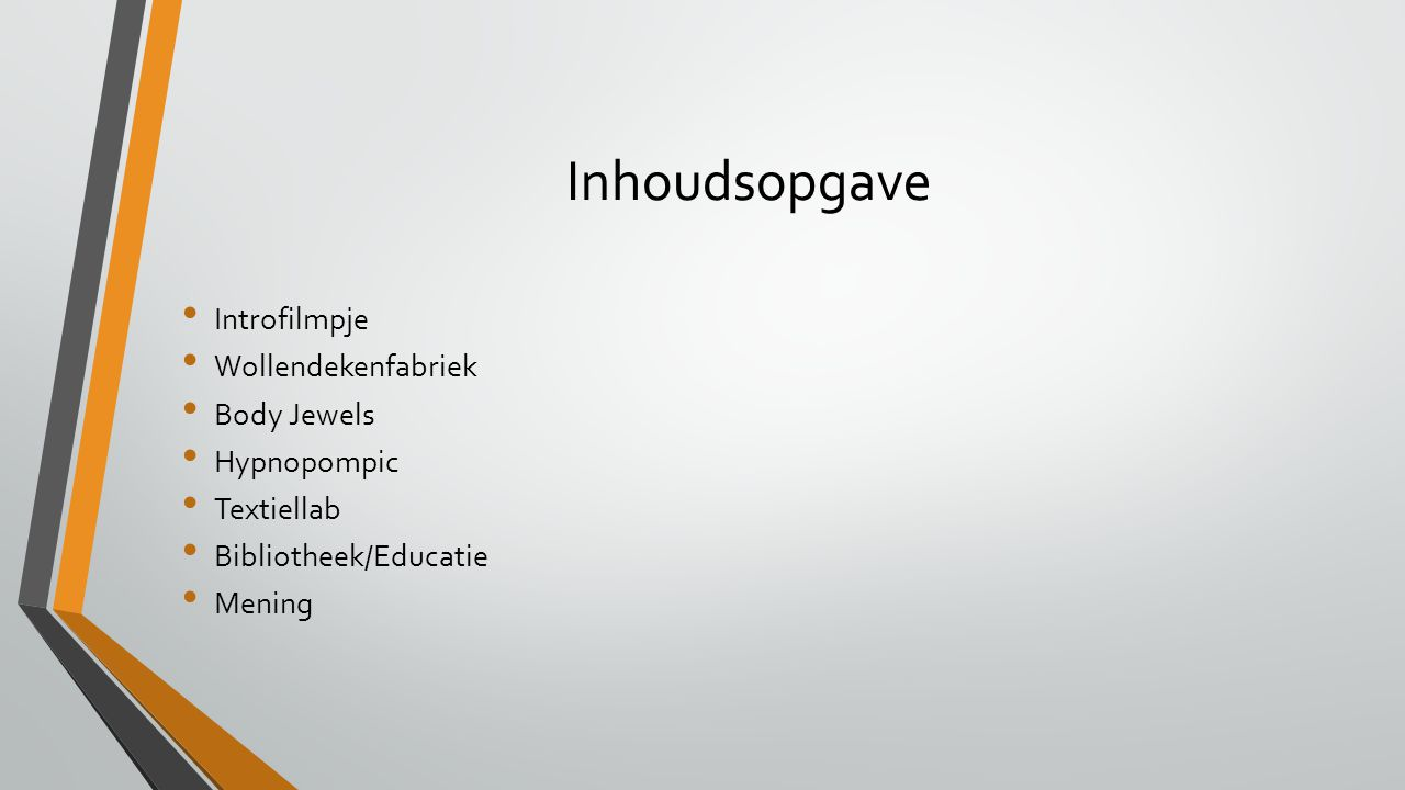 Inhoudsopgave Introfilmpje Wollendekenfabriek Body Jewels Hypnopompic