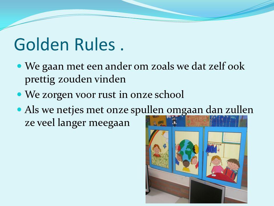 Golden Rules . We gaan met een ander om zoals we dat zelf ook prettig zouden vinden. We zorgen voor rust in onze school.
