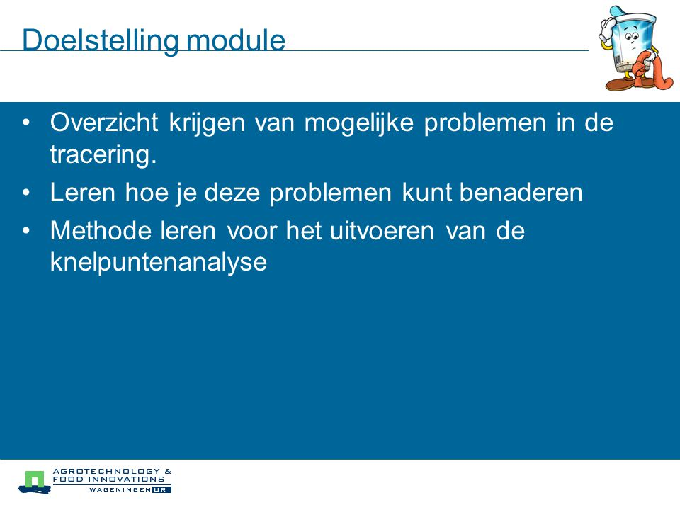 Doelstelling module Overzicht krijgen van mogelijke problemen in de tracering. Leren hoe je deze problemen kunt benaderen.