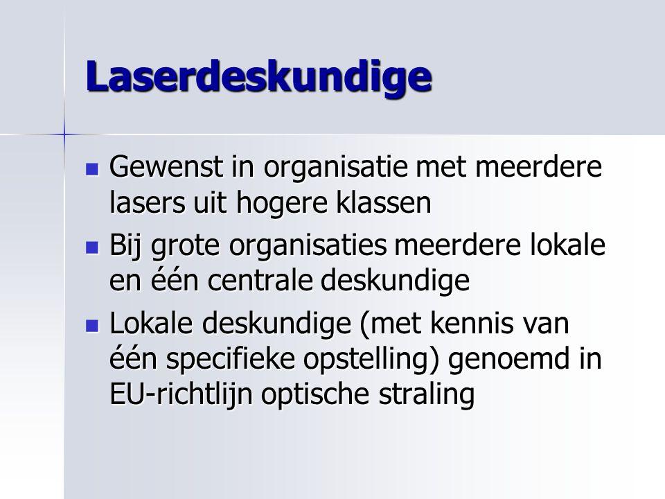 Laserdeskundige Gewenst in organisatie met meerdere lasers uit hogere klassen. Bij grote organisaties meerdere lokale en één centrale deskundige.