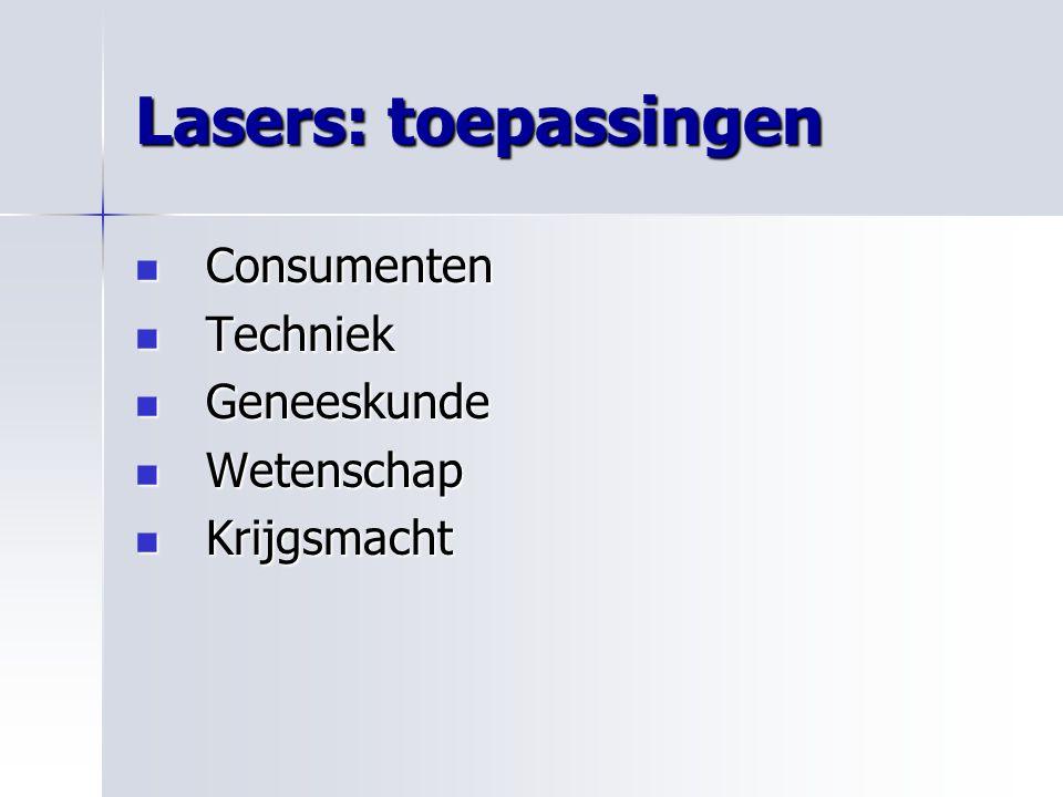 Lasers: toepassingen Consumenten Techniek Geneeskunde Wetenschap