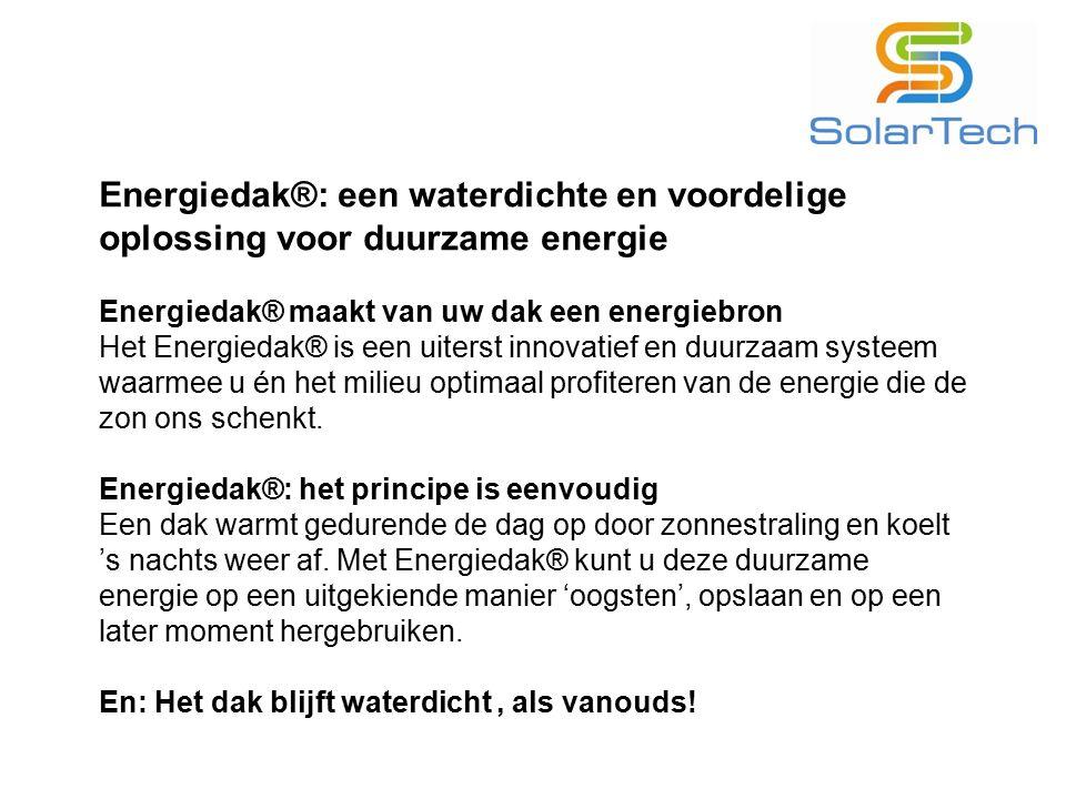 Energiedak®: een waterdichte en voordelige oplossing voor duurzame energie Energiedak® maakt van uw dak een energiebron Het Energiedak® is een uiterst innovatief en duurzaam systeem waarmee u én het milieu optimaal profiteren van de energie die de zon ons schenkt.