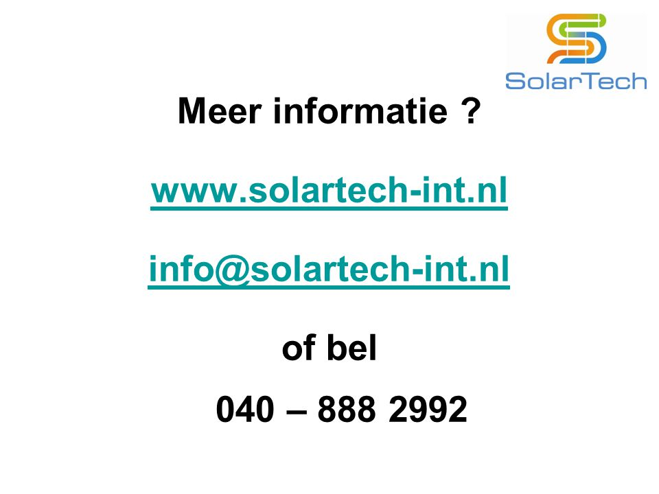 Meer informatie www.solartech-int.nl info@solartech-int.nl of bel 040 – 888 2992