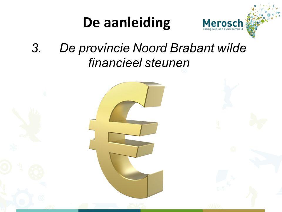 3. De provincie Noord Brabant wilde financieel steunen