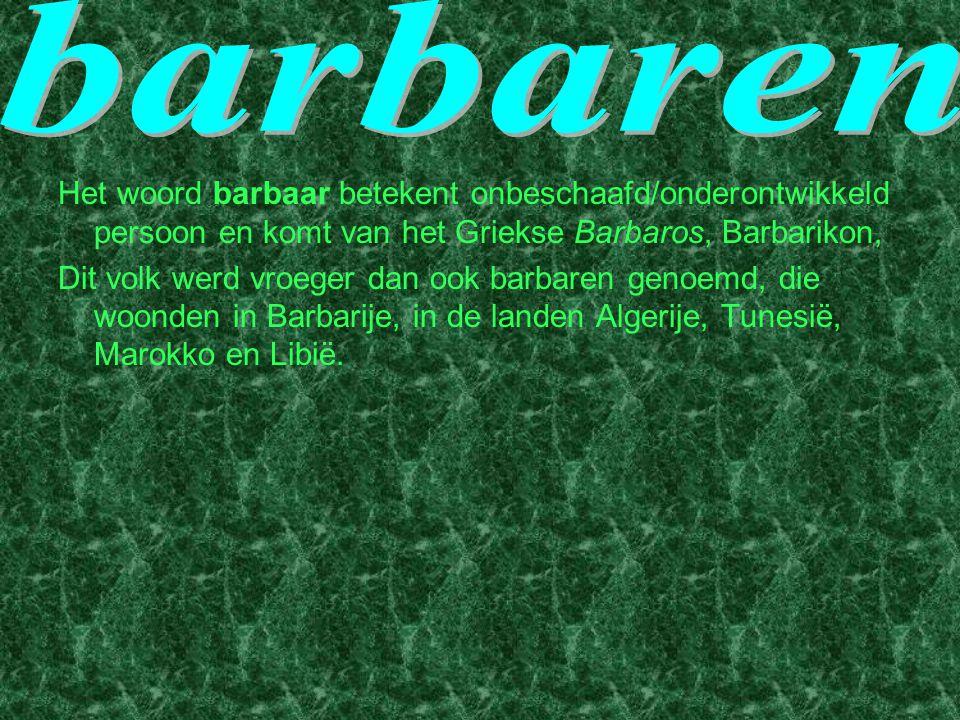 barbaren Het woord barbaar betekent onbeschaafd/onderontwikkeld persoon en komt van het Griekse Barbaros, Barbarikon,