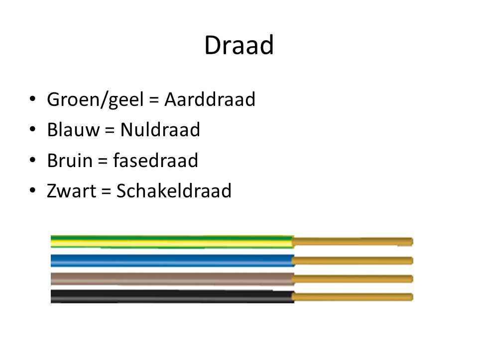 Draad Groen/geel = Aarddraad Blauw = Nuldraad Bruin = fasedraad