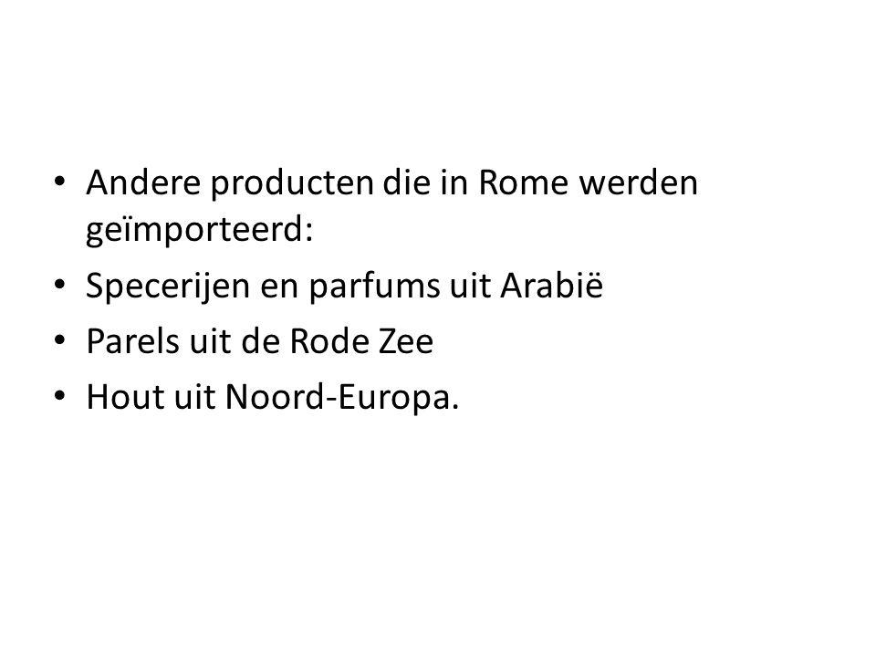 Andere producten die in Rome werden geïmporteerd: