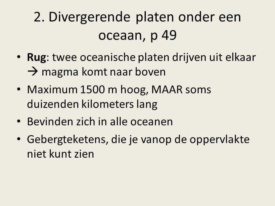 2. Divergerende platen onder een oceaan, p 49