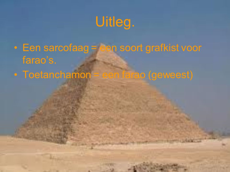 Uitleg. Een sarcofaag = een soort grafkist voor farao's.
