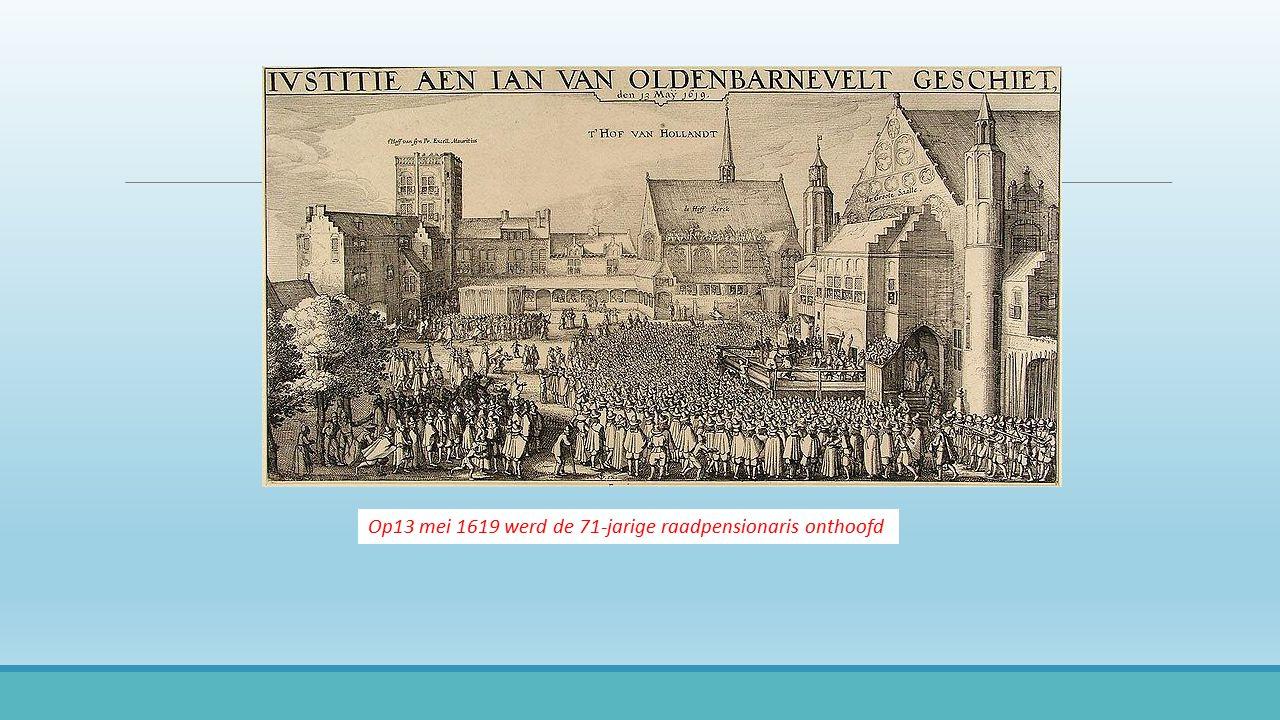Op13 mei 1619 werd de 71-jarige raadpensionaris onthoofd