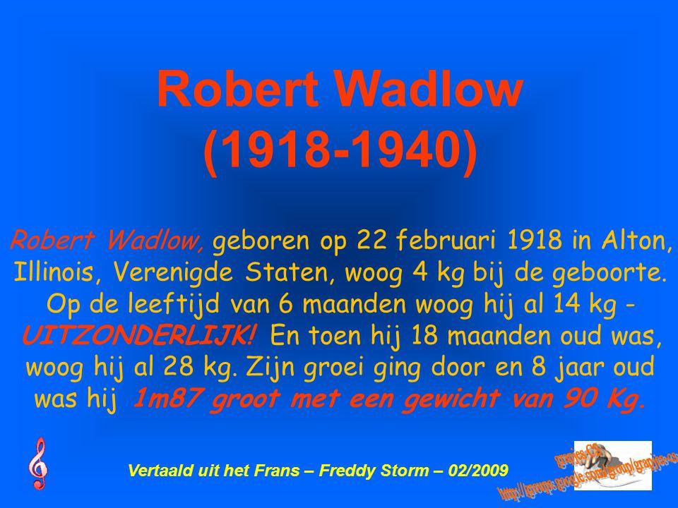 Robert Wadlow (1918-1940) http://groups.google.com/group/grapjes-cs