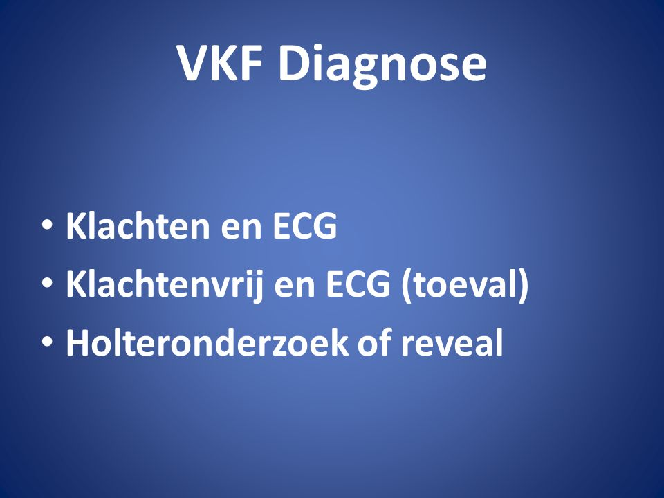 VKF Diagnose Klachten en ECG Klachtenvrij en ECG (toeval)