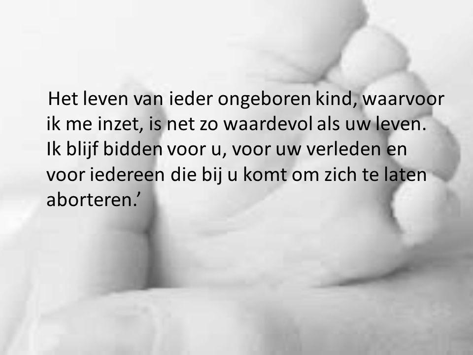 Het leven van ieder ongeboren kind, waarvoor ik me inzet, is net zo waardevol als uw leven.