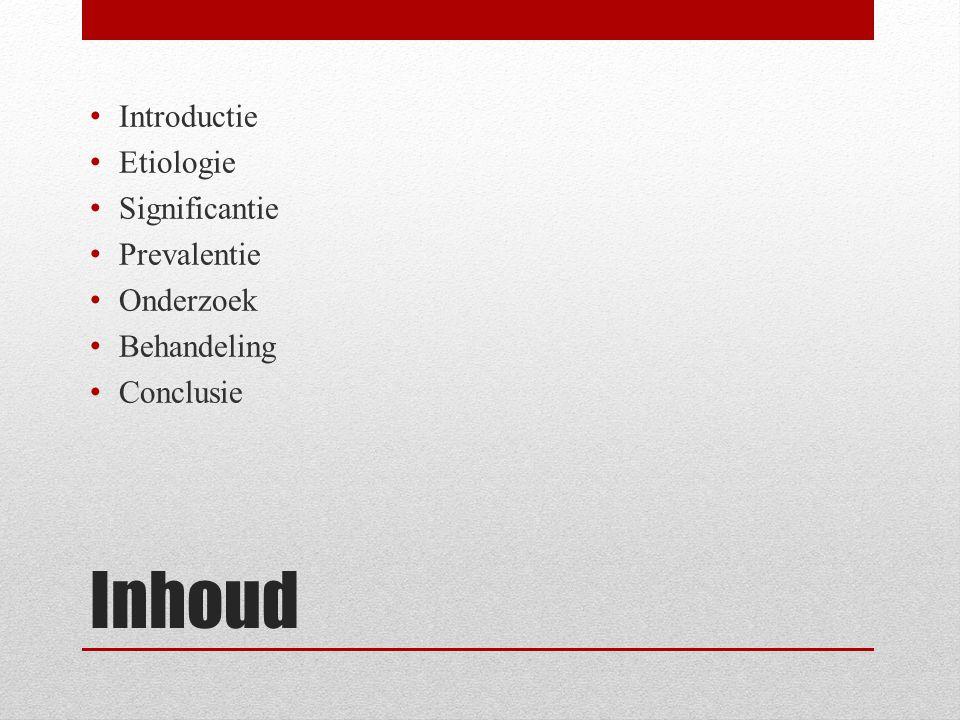 Inhoud Introductie Etiologie Significantie Prevalentie Onderzoek