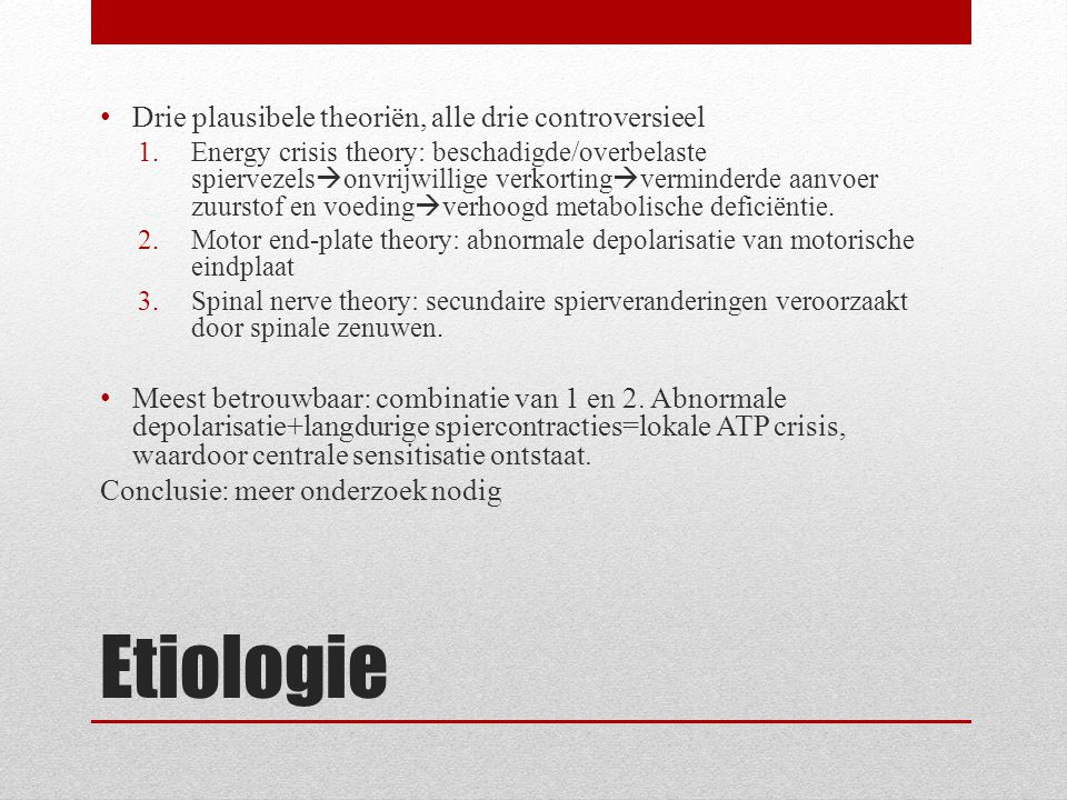 Etiologie Drie plausibele theoriën, alle drie controversieel