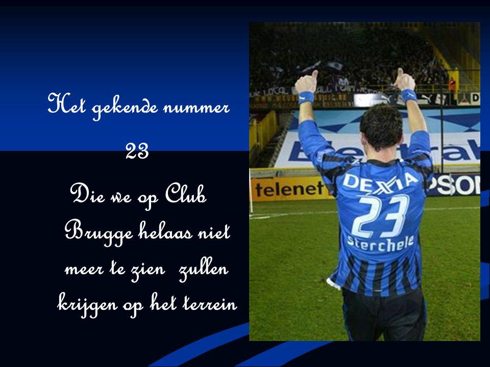 Het gekende nummer 23 Die we op Club Brugge helaas niet meer te zien zullen krijgen op het terrein