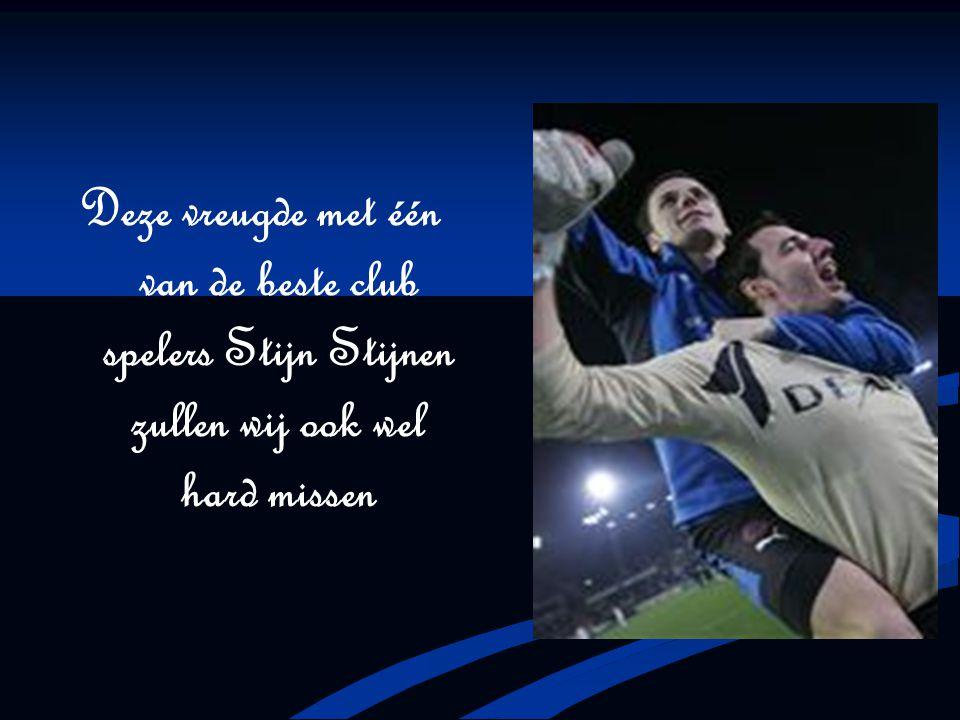 Deze vreugde met één van de beste club spelers Stijn Stijnen zullen wij ook wel hard missen