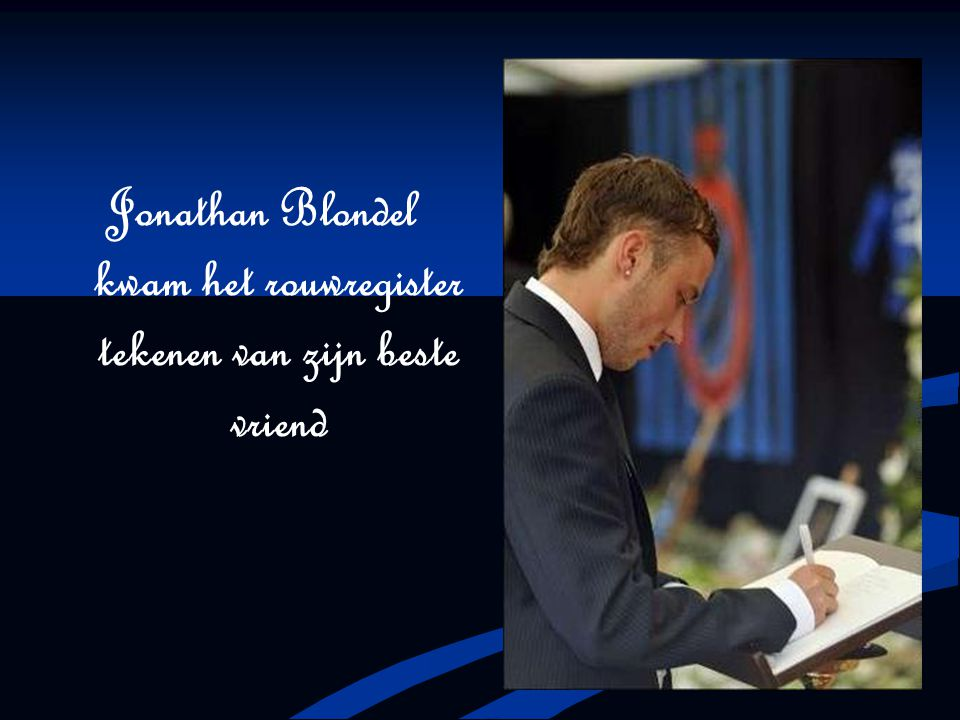 Jonathan Blondel kwam het rouwregister tekenen van zijn beste vriend
